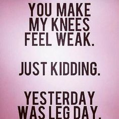 You make my knees feel weak. Just kidding. Yesterday was leg day. You make my knees feel weak. Just kidding. Yesterday was leg day. Fitness Memes, Fitness Workouts, Humour Fitness, Gym Humour, Training Fitness, Leg Day Humor, Leg Day Funny, Training Quotes, Funny Fitness