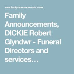 Family Announcements, DICKIE Robert Glyndwr - Funeral Directors and services…