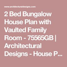 2 Bed Bungalow House Plan with Vaulted Family Room - 75565GB | Architectural Designs - House Plans