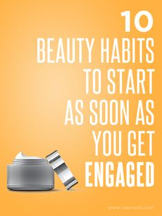 10 Beauty Habits To Start As Soon As You Get Engaged