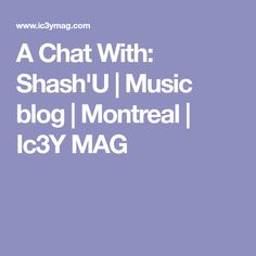 A Chat With: Shash'U | Music blog | Montreal | Ic3Y MAG