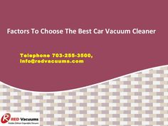 Factors To Choose The Best Car Vacuum Cleaner  >>>  With a wide range of #carvacuumcleaners available in the market, automobile owners are often spoilt for choice in terms of choosing the right appliance. Discussed below are some important factors to be kept in mind that can help users choose the best car #vacuumcleaner.  #Dyson #Riccar #Vacuums