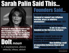 Sarah Palin is a dolt. She doesn't even know what the founding fathers and the Constitution of the United States says.