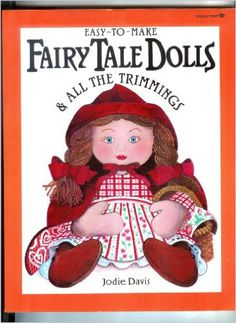 Easy-To-Make Fairy Tale Dolls & All the Trimmings (Easy-to-Make Craft Series): Jodie Davis, Glenn Moody: 9780913589700: Amazon.com: Books