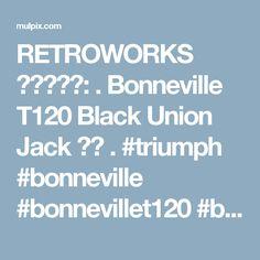 RETROWORKS 레트로웍스: . Bonneville T120 Black Union Jack 🇬🇧 . #triumph #bonneville #bonnevillet120 #bikeshedlondon2016 ...