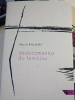KEHL, Maria Rita. Deslocamentos do feminino: a mulher freudiana na passagem para a modernidade. 2. ed. São Paulo: Boitempo, 2016. 230 p.