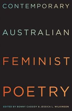 Contemporary Australian Feminist Poetry edited by Bonny Cassidy and Jessica L Wilkinson