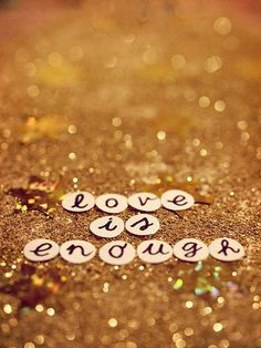 love is enough... especially with glitter & gold ;)
