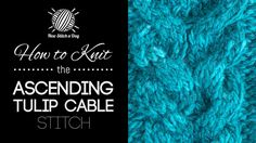 How to Knit the Ascending Tulip Cable Stitch/This stitch creates a beautiful tulip cable pattern. The ascending tulip cable stitch would be great for cardigans, scarves, and fingerless gloves!