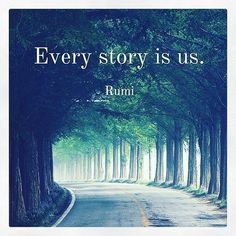 Every story is us. - Rumi