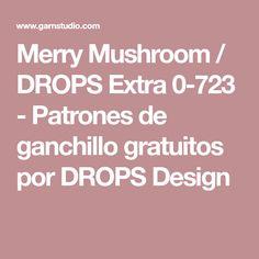 Merry Mushroom / DROPS Extra 0-723 - Patrones de ganchillo gratuitos por DROPS Design