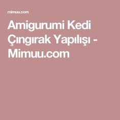 Amigurumi Kedi Çıngırak Yapılışı - Mimuu.com