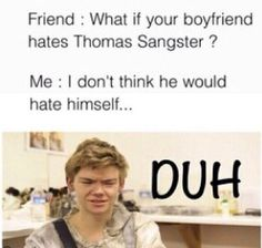 Haha lol! So what I would say! He is my fictional boyfriend....my favorite one ever!