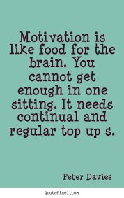 Motivation is like #food for the brain...