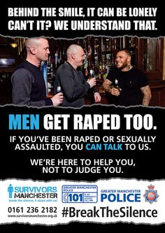 Police have joined forces with Survivors Manchester to launch a rape campaign for men.  A series of posters are being put up across Greater Manchester to encourage male victims to break the silence and report rape. Follow the campaign on social media and join in the conversation using the hashtag #BreakTheSilence To report an incident contact Greater Manchester Police on 101 or Survivors Manchester on 0161 236 2182.