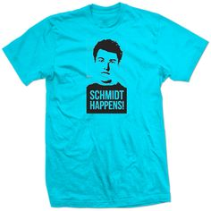 SCHMIDT HAPPENS new girl tv show, I need this shirt and it doesn't come in my size! SAD TIMES!