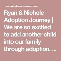 Ryan & Nichole Adoption Journey | We are so excited to add another child into our family through adoption. Please help us spread the word so we can find our baby!