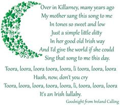 Irish lullaby...my mom sang this too me as well...I sang it to my grand-daughter too