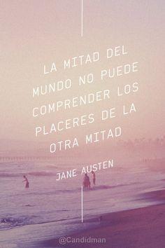 """""""La mitad del mundo no puede comprender los #Placeres de la otra mitad"""". #JaneAusten #Citas #Frases @candidman"""