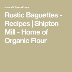 Rustic Baguettes - Recipes | Shipton Mill - Home of Organic Flour