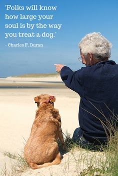 """Dogs:  """"Folks will know how large your #soul is by the way you treat a #dog.""""  ---Charles F. Duran."""
