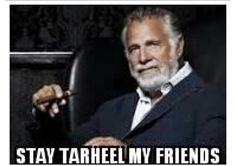Stay Tar Heel My Friend!