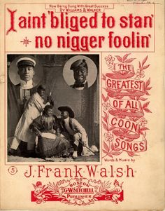 1880-1900: Viciously Racist Popular American Songs: I ain't bliged to stan no nigger foolin