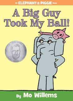 A Big Guy Took My Ball! (An Elephant and Piggie Book) by Mo Willems, As always, Elephant and Piggie are great in this new book that encourages children to look beyond their first impressions. Winner of the Theodor Seuss Geisel Award