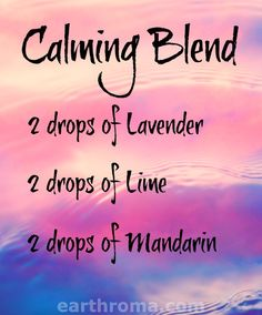 Essential Oil Calming diffuser blend recipe.  2 drops of Lavender essential oil.  2 drops of Lime essential oil.  2 drops of Mandarin essential oil. Place in your diffuser to feel calm and at peace!  https://earthroma.com/pages/essential-oil-uses-recipes