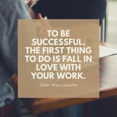 To be Successful, tHe first thing to dO is fall in Love with your Work. You Working, The One, Quote Of The Day, Falling In Love, Things To Do, Career, Success, Thoughts, Education