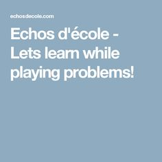 Echos d'école - Lets learn while playing problems!