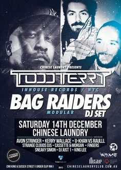 TODD TERRY( IN HOUSE REC/US) + BAG RAIDERS--Time: Saturday December 14, 2013 at 9:00 pm - 4:00 am--In House Label boss Todd Terry is one of the world's most celebrated figures in dance music, with over two decades of dance floor domination under his belt.--Category:Live Music--Price: General Entry: $15-$35--Artists:Todd Terry, The Bag Raiders, Avon Stringer,DJ Just 1, King Lee, Raulll vs U-Khan, Sneaky Simon--Venue: Chinese Laundry, 1 Slip Street (111 Sussex St), Sydney, 2000, Australia