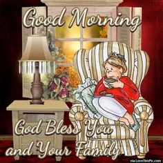 Good Morning God Bless You And Your Family morning good morning morning quotes good morning quotes morning quote good morning quote good morning quotes for friends and family good morning wishes Morning Noon And Night, Good Morning Sister, Good Morning Beautiful Quotes, Good Day Quotes, Good Morning Funny, Today Quotes, Good Morning Good Night, Morning Wish, Day For Night