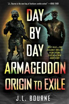 Day by Day Armageddon: Origin to Exile  by J.L. Bourne    One of my Top 5 faves.