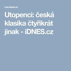 Utopenci: česká klasika čtyřikrát jinak - iDNES.cz