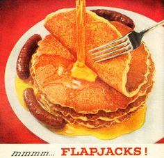 Flapjacks. Grandpa made them and I loved eating the link sausages dipped in maple syrup.