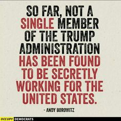 So far, not a single member of the Trump Administration has been found to be secretly working for the United States.