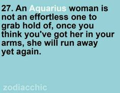 AQUARIUS- This is my least favorite part about myself, but it couldn't be any more close to reality.