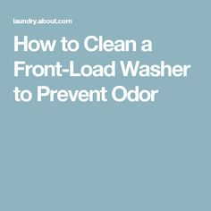 How to Clean a Front-Load Washer to Prevent Odor