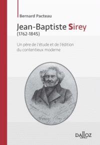 Jean-Baptiste Sirey (1762-1845). Un père de l'étude et de l'édition du contentieux moderne http://catalogues-bu.univ-lemans.fr/flora_umaine/jsp/index_view_direct_anonymous.jsp?PPN=182086194