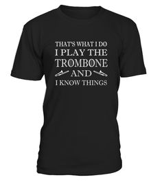 "# That's what I do, I play the Trombone and I Know Things Tee .  Special Offer, not available in shops      Comes in a variety of styles and colours      Buy yours now before it is too late!      Secured payment via Visa / Mastercard / Amex / PayPal      How to place an order            Choose the model from the drop-down menu      Click on ""Buy it now""      Choose the size and the quantity      Add your delivery address and bank details      And that's it!      Tags: Funny Trombonist…"