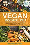 Vegan Instant Pot: The Essential Quick and Simple Vegan Cookbook for Weight Loss and Clean Eating - http://www.painlessdiet.com/vegan-instant-pot-the-essential-quick-and-simple-vegan-cookbook-for-weight-loss-and-clean-eating/