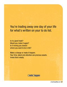 You're trading away one day of your life for what's written on your to do list. Is it a good trade? Make a change or #makeithappen