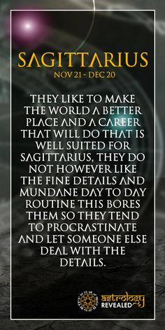 Sagittarius Like To Make The World A Better Place. Follow Us Today!  Join Us As We Explore Horoscopes, Numerology, Tarot, Chakras And Much More.  Visit Our Site www.astrologyrevealed.com