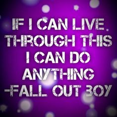 Champion. Fall Out Boy. Quote.  If I can live through this I can do anything