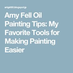 Amy Fell Oil Painting Tips: My Favorite Tools for Making Painting Easier