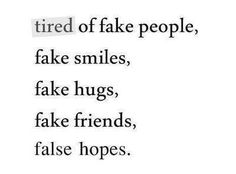 So tired of fake people! Shoo, get away from me with your negativity.