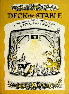 Deck the stable : a Christmas Eve story in rhyme : Eastwick, Ivy O : Free Download, Borrow, and Streaming : Internet Archive