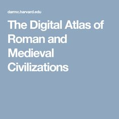 The Digital Atlas of Roman and Medieval Civilizations