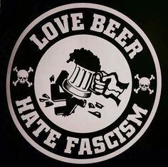 Love Beer. Hate Fascism. Antifa!